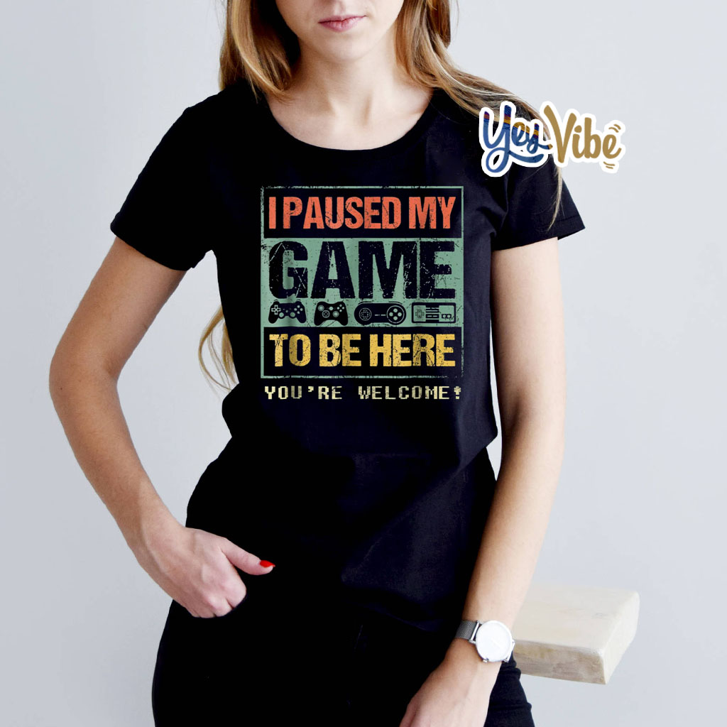 I Paused My Game To Be Here Shirts