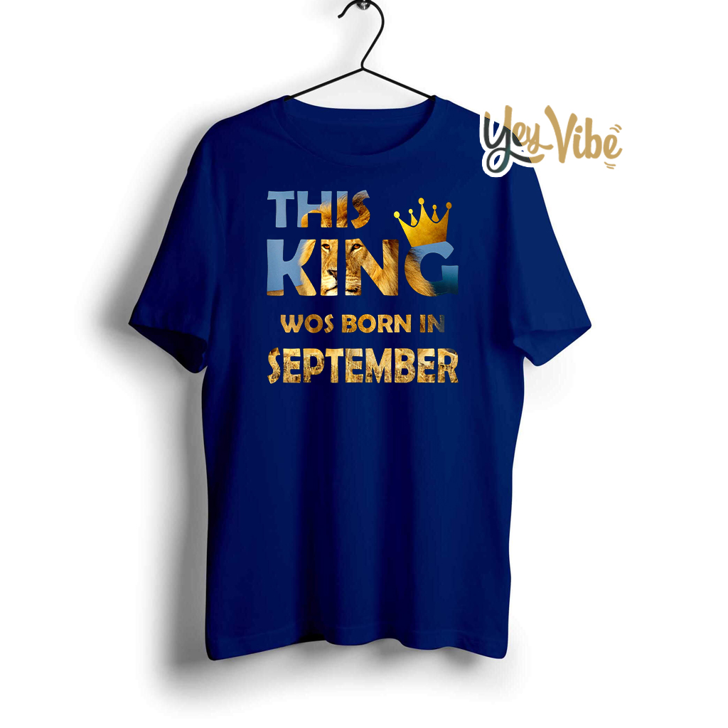 This King Was Born in September Shirt