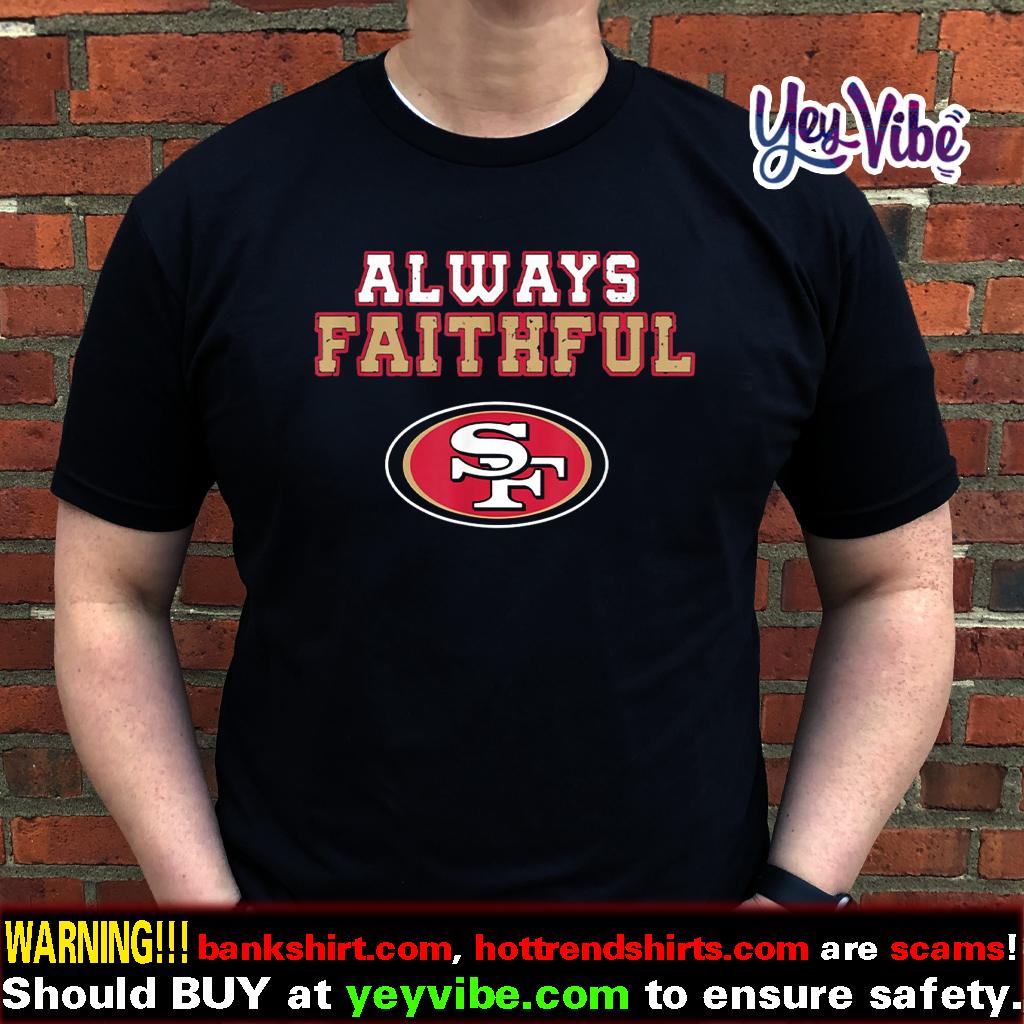 Always Faithful - San Francisco Fan Shirts