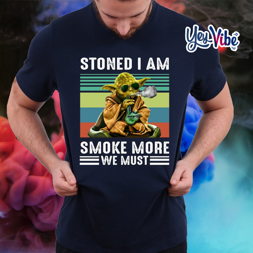 Baby Yoda Stoned I Am Smoke More We Must Shirt