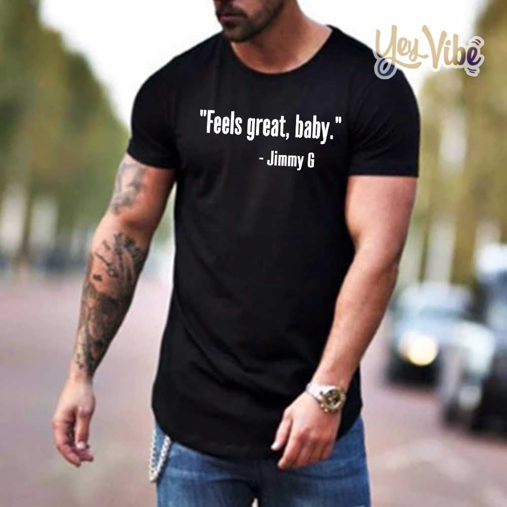 Feels great, baby, doesn't it shirt -George Kittle