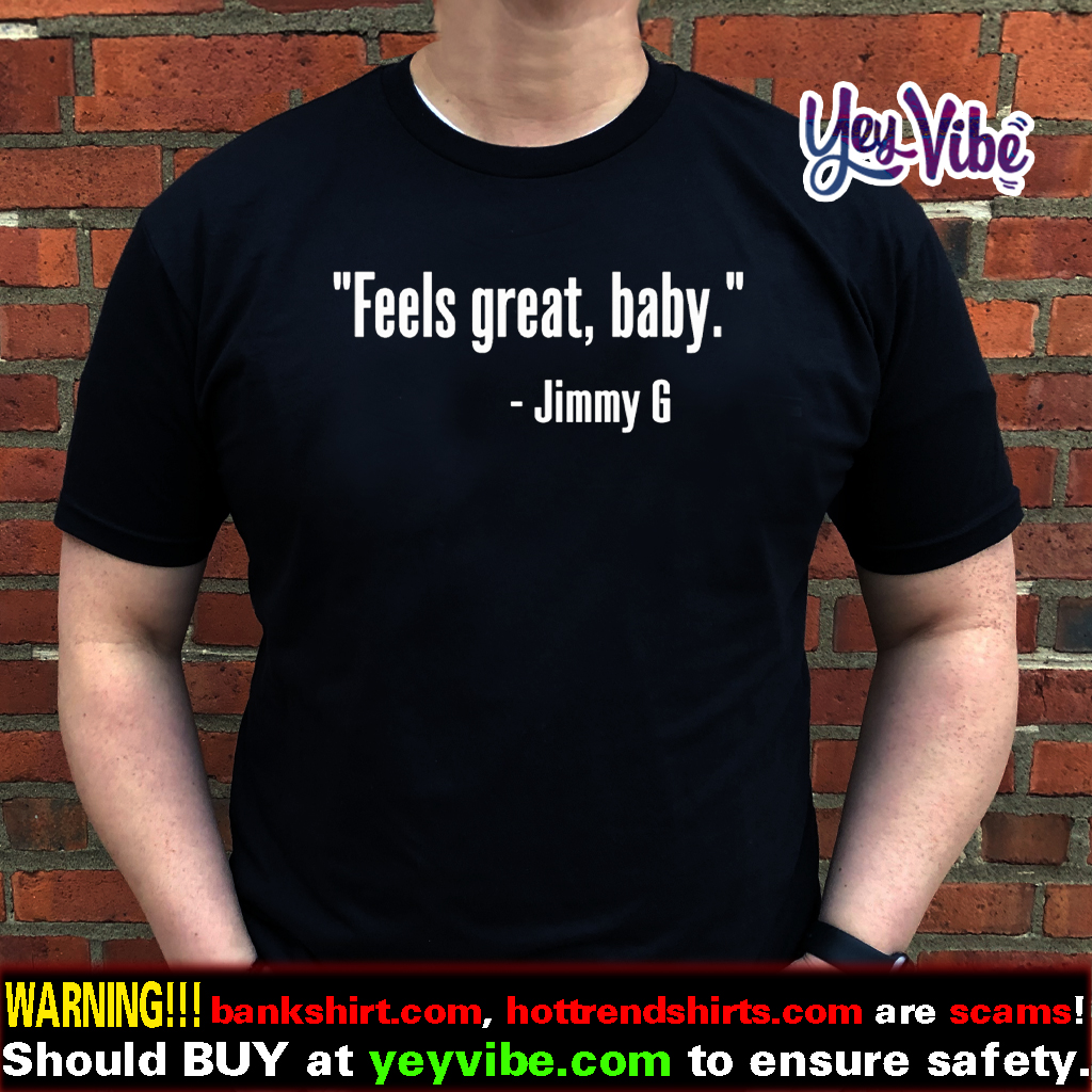 Feels Great Baby Jimmy G T Shirts - George Kittle