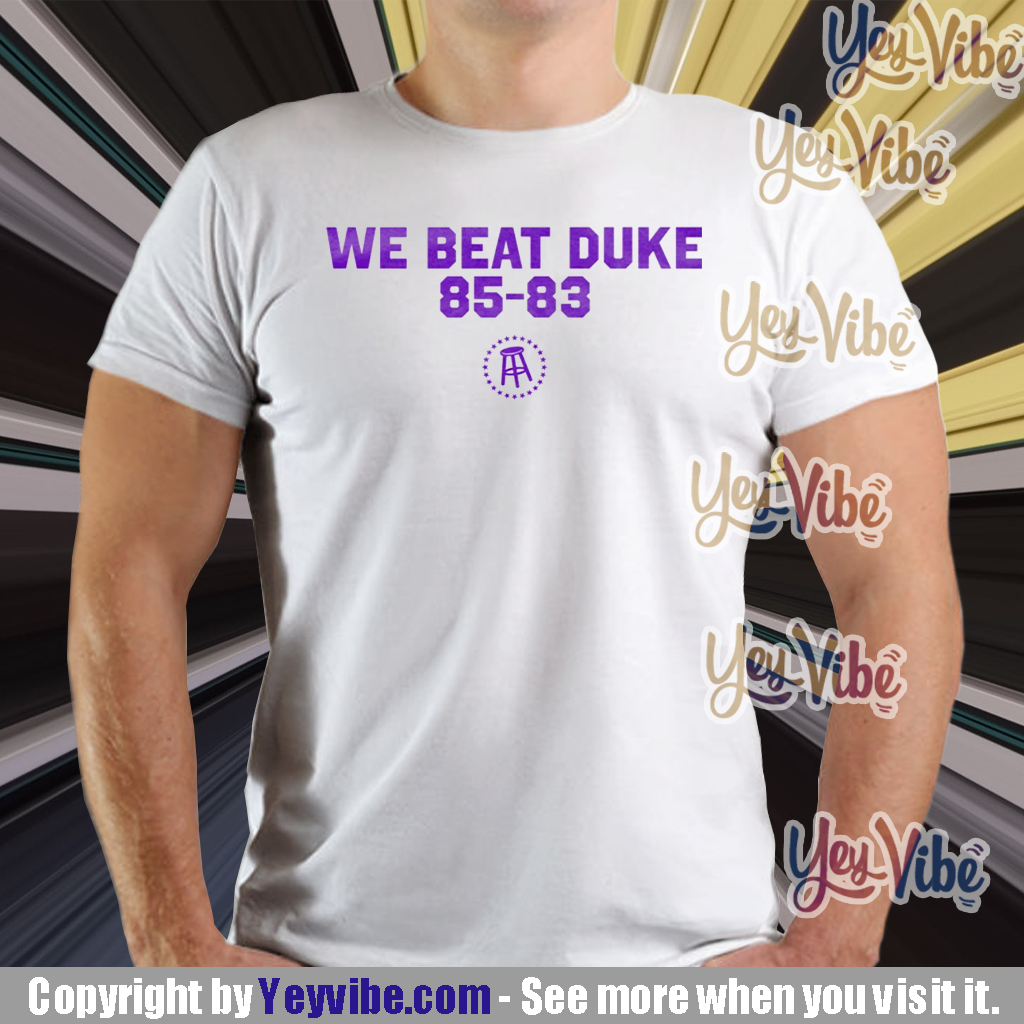 We Beat Duke 85-83 Shirt