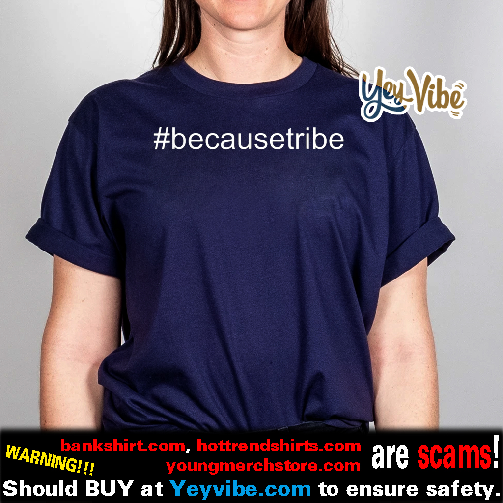 #BecauseTribe Seller Tribe Tees for Tribe Members T-Shirts