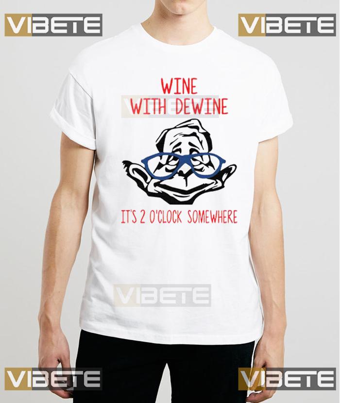 Wine with Dewine it's 2 o'clock somewhere classic tshirts