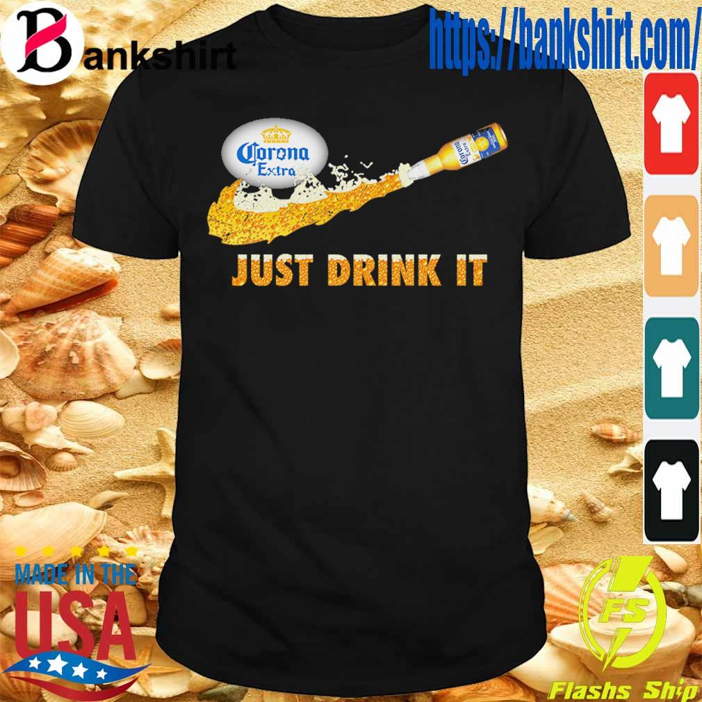 Corona extra beer Just Drink it shirt