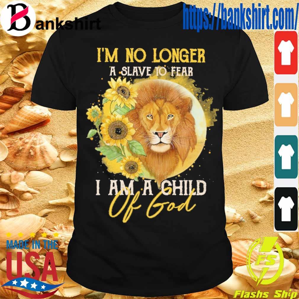 Lion sunflower i'm no longer a slave to fear i am a child of god shirt