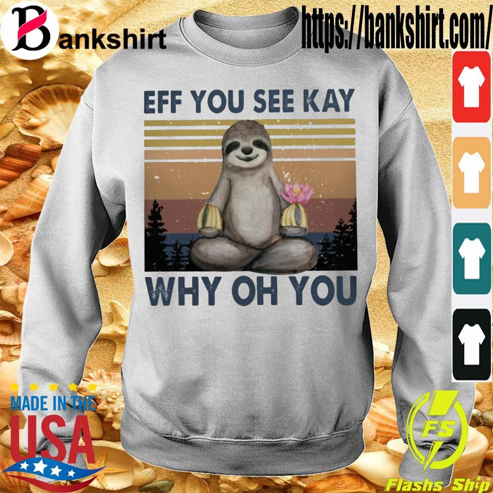 Sloth eff you see kay why oh you vintage s Sweatshirt
