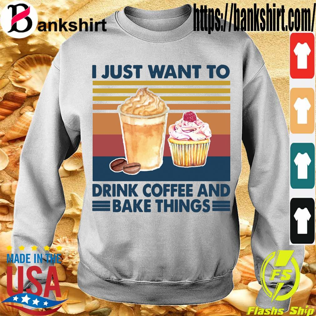 I just want to drink coffee and bake things vintage s Sweatshirt