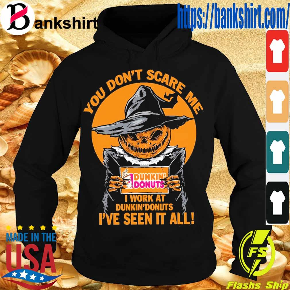 Pumpkin Witch You don't scare Me I work at Dunkin' Donuts I've seen it all s Hoodie