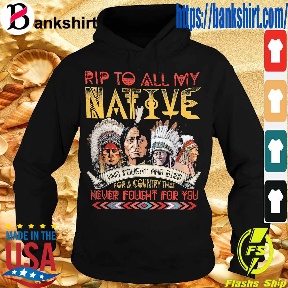 Rip to all My Native who fought and died for a Country that never fought for You s Hoodie