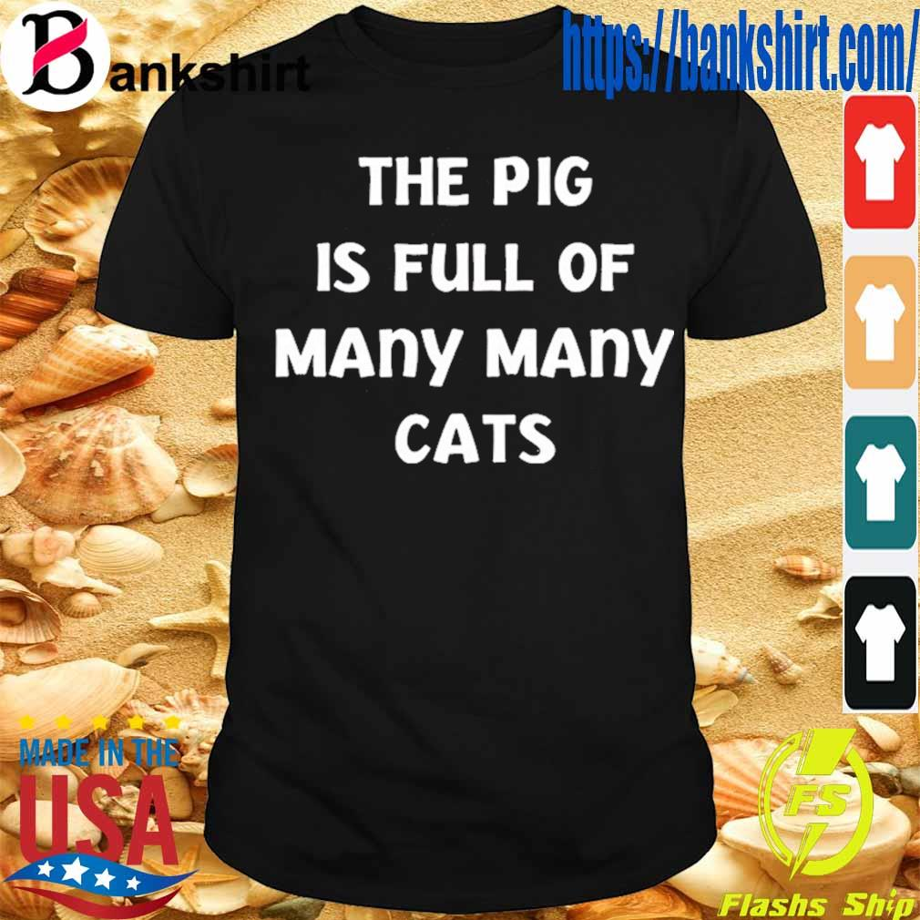 The pig is full of many many cats shirt