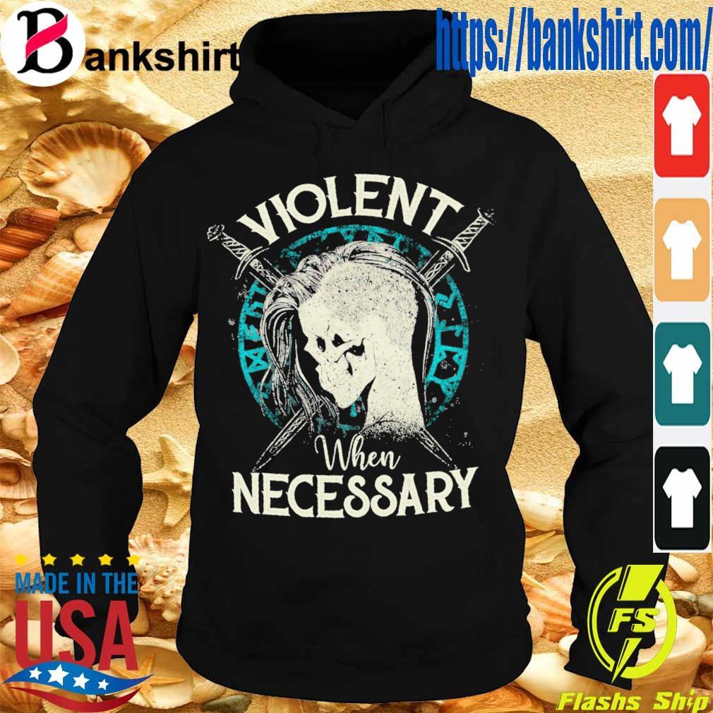 Violent when Necessary s Hoodie