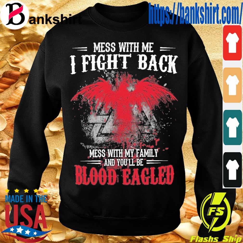 Mess with Me I fight back mess with My family and You'll be Blood Eagled s Sweatshirt