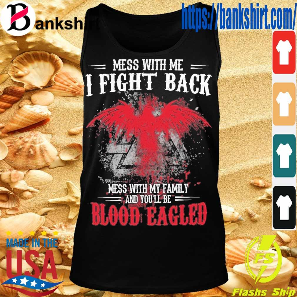 Mess with Me I fight back mess with My family and You'll be Blood Eagled s TankTop