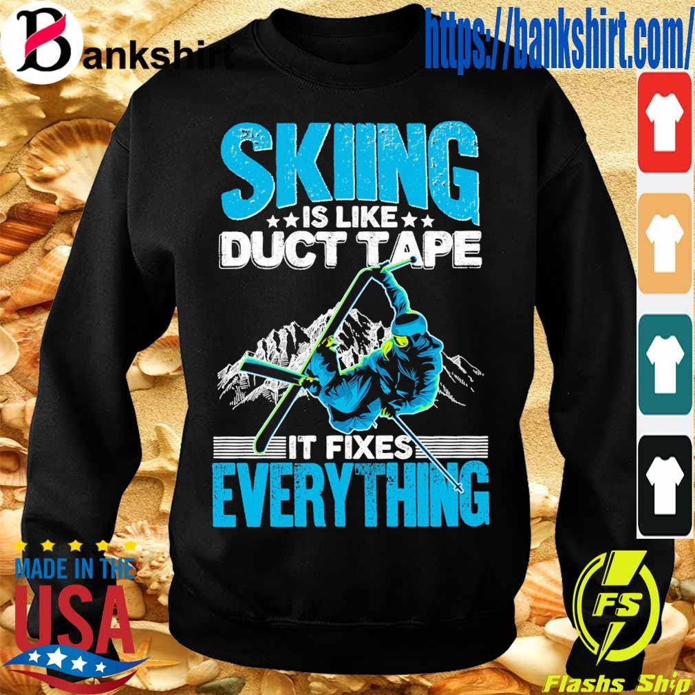 Skiing is like duct tape it Fixes Everything s Sweatshirt