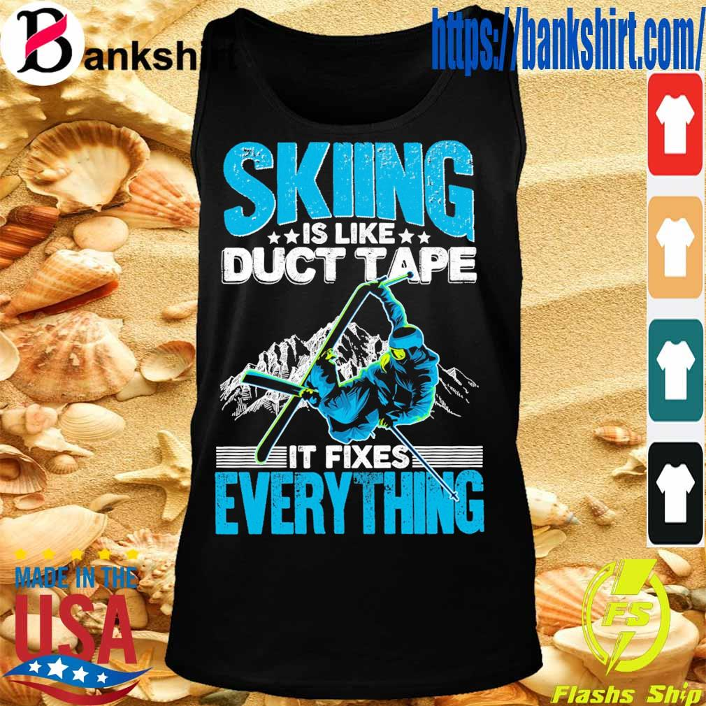Skiing is like duct tape it Fixes Everything s TankTop
