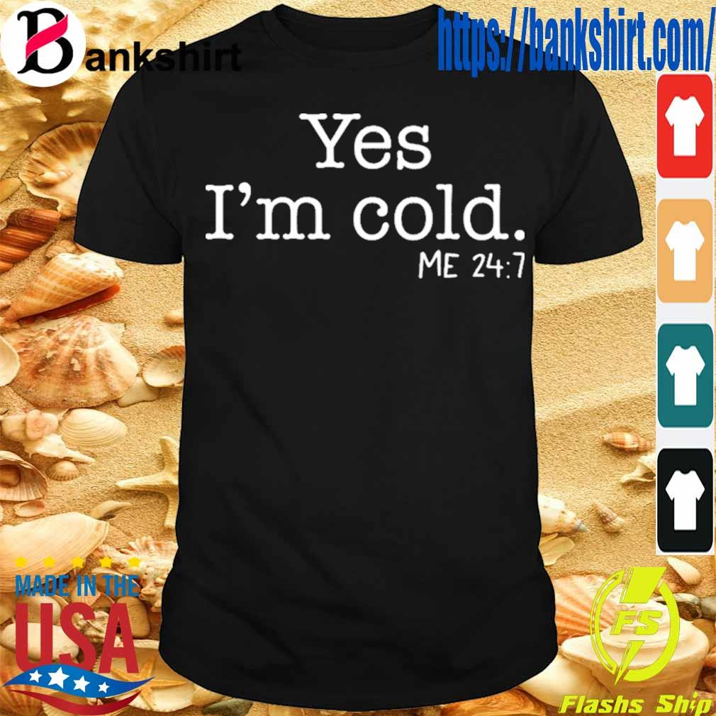 Official Yes I'm Cold Me 24 7 2020 Shirt