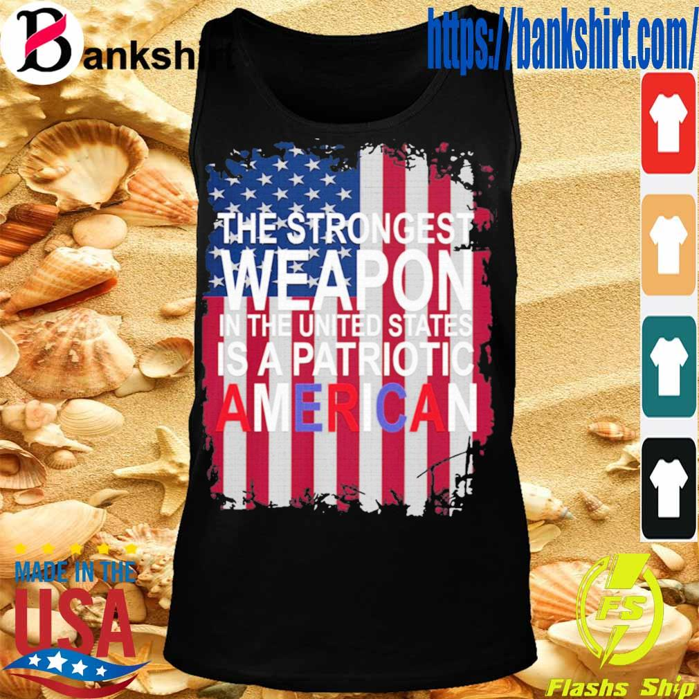 The strong weapon in the United States is a Patriotic American flag T-Shirt TankTop