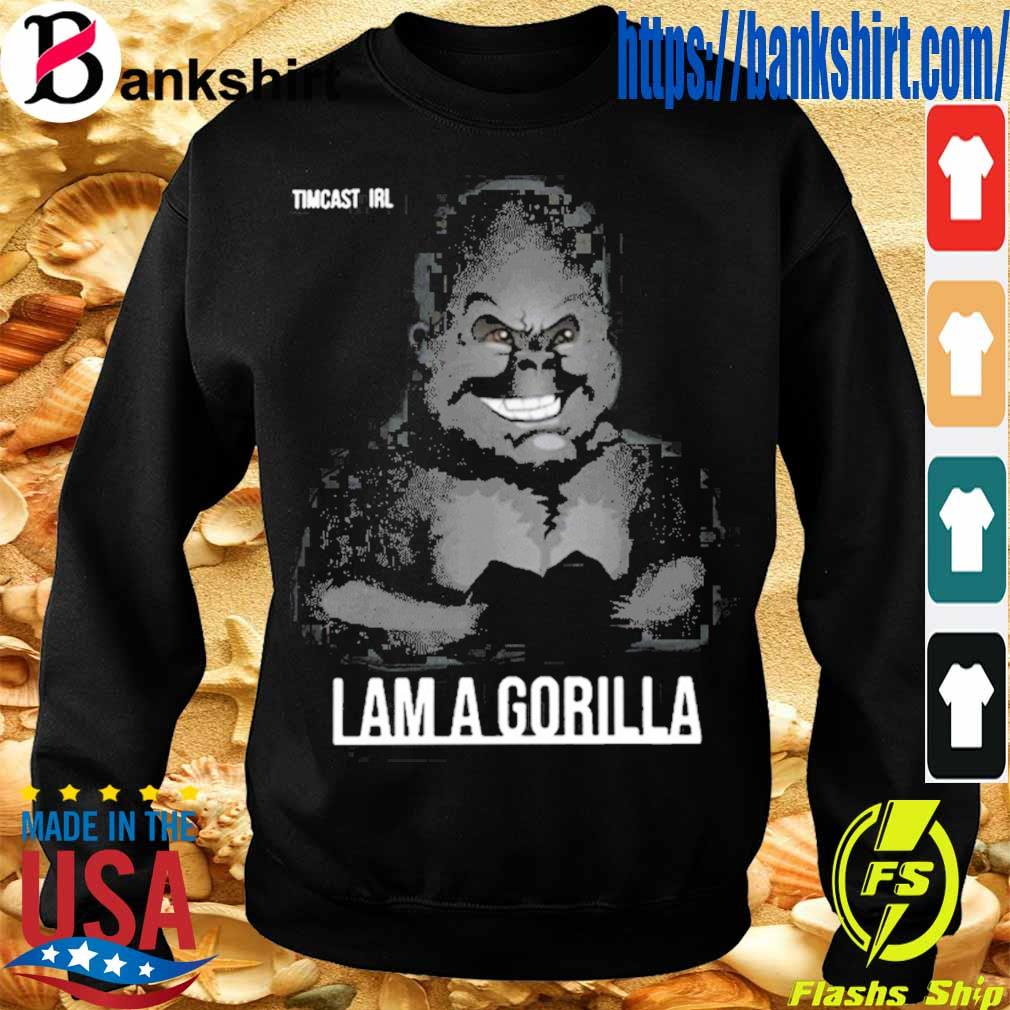 Tim Pool I Am Gorilla Shirt Sweatshirt