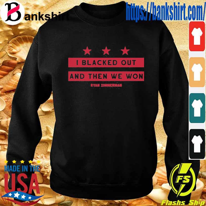 I Black Out And Then We Won Shirti Black Out And Then We Won Ryan Zimmerman Shirt Sweatshirt