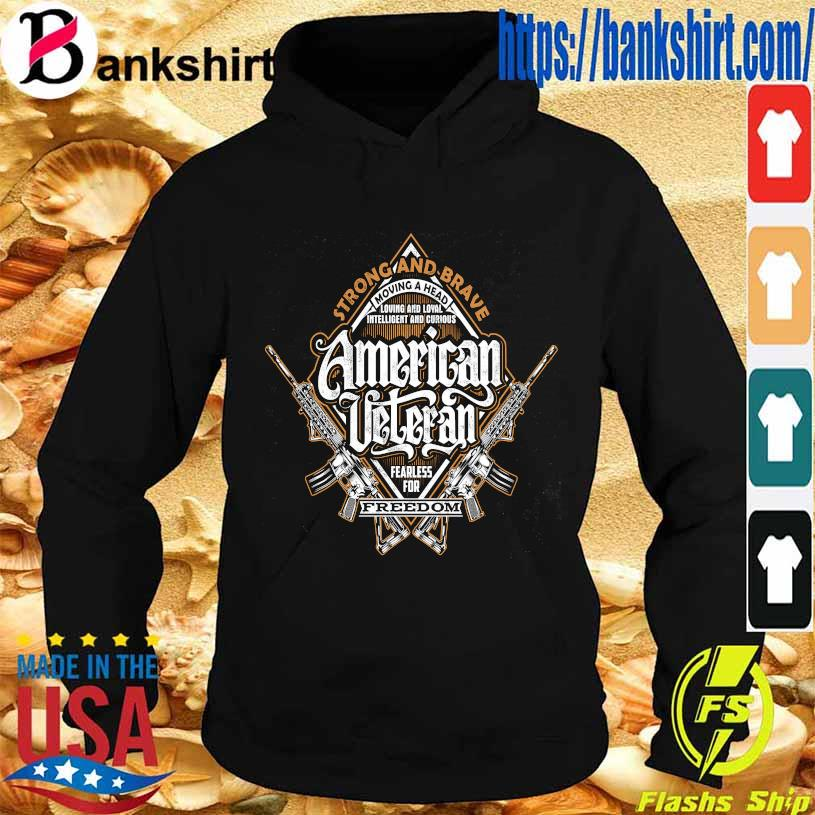 Strong and Brave Moving a head American Veteran fearless for Freedom s Hoodie