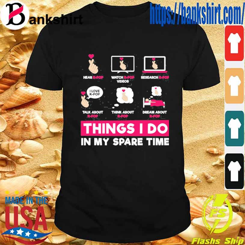 Things I Don't In My Spare Time K-Pop Hand Love Shirt