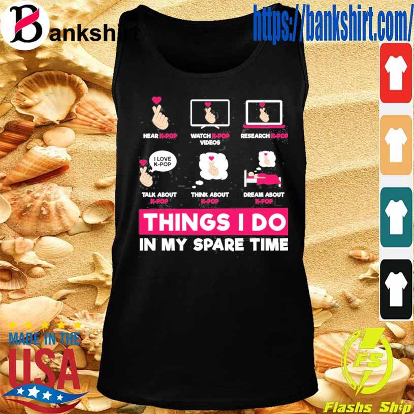 Things I Don't In My Spare Time K-Pop Hand Love Shirt TankTop