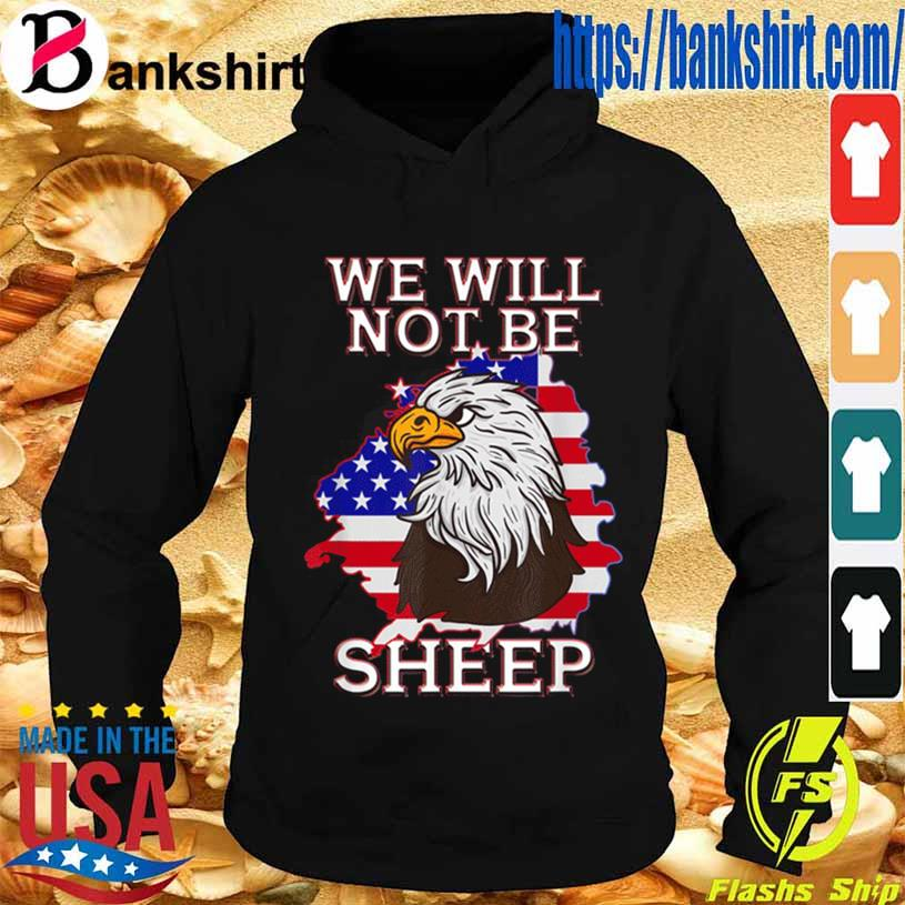 We Will Not Be Sheep Us Flag Eagle Patriotic Shirt Hoodie