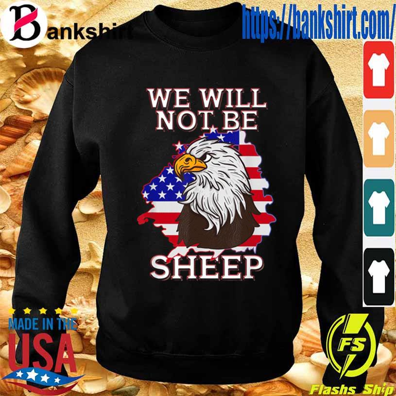 We Will Not Be Sheep Us Flag Eagle Patriotic Shirt Sweatshirt